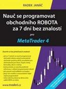 kniha Nauč se programovat obchodního ROBOTA za 7 dní bez znalostí pro MetaTrader 4 - Radek Janáč