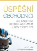 kniha Úspěšní obchodníci - Jak běžní lidé porážejí Wall Street v jeho vlastní hře - Kathy Lien a Boris Schlossberg